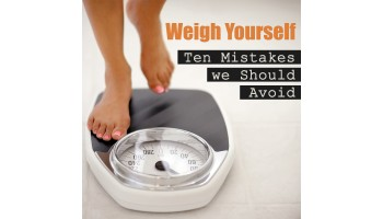 Weigh Yourself -10 Mistakes We Should Avoid